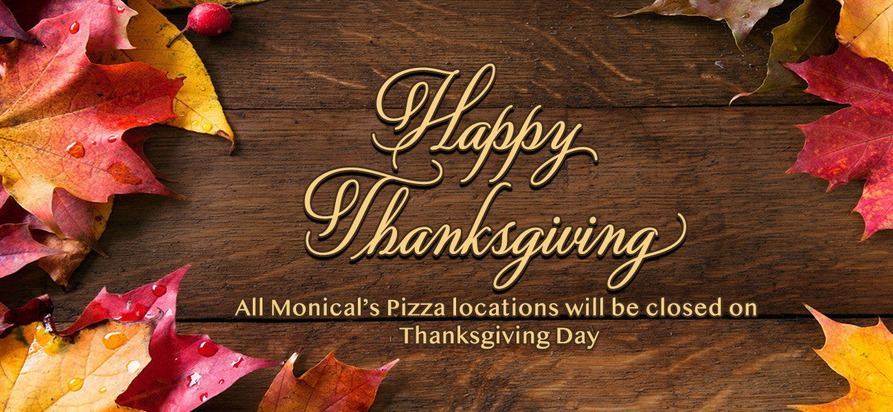All Monical's Pizza locations will be closed on Thanksgiving Day